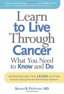 Learn to Live Through Cancer: What You Need to Know and Do 9781936303083