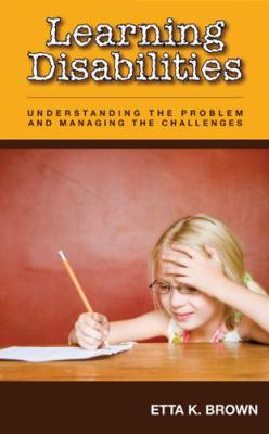 Learning Disabilities: Understanding the Problem and Managing the Challenges 9781934938171