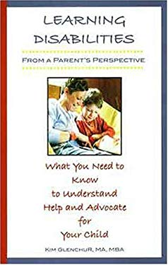 Learning Disabilities from a Parent's Perspective: What You Need to Know to Understand, Help, and Advocate for Your Child 9781930074071
