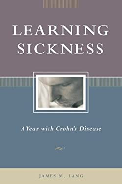 Learning Sickness: A Year with Crohn's Disease 9781931868600