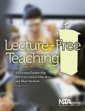 Lecture-Free Teaching: A Learning Partnership Between Science Educators and Their Students 9781933531328