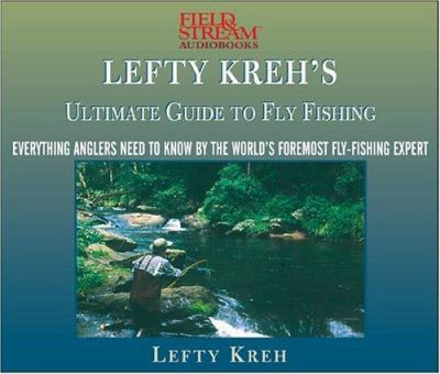 Lefty Kreh's Ultimate Guide to Fly Fishing: Everything Anglers Need to Know by the World's Foremost Fly-Fishing Expert 9781932378757