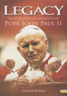 Legacy: The 10 Greatest Achievements of Pope John Paul II 9781932927504