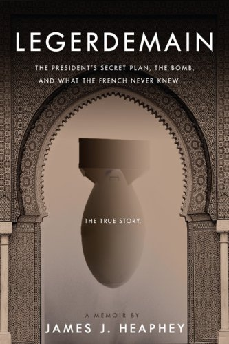 Legerdemain: The President's Secret Plan, the Bomb, and What the French Never Knew 9781933909356
