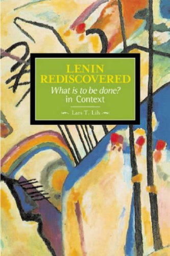 Lenin Rediscovered: What Is to Be Done? in Context 9781931859585