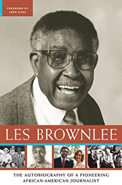Les Brownlee: The Autobiography of a Pioneering African-American Journalist 9781933338293