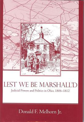 Lest We Be Marshalled: Judicial Powers and Politics in Ohio, 1806-1812 9781931968010