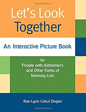 Let's Look Together: An Interactive Picture Book for People with Alzheimer's and Other Forms of Memory Loss 9781932529517