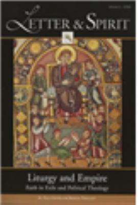 Letter & Spirit, Volume 5: Liturgy and Empire: Faith in Exile and Political Theology 9781931018562