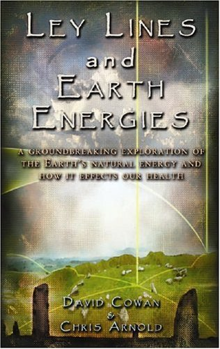 Ley Lines and Earth Energies: An Extraordinary Journey Into the Earth's Natural Energy System 9781931882156
