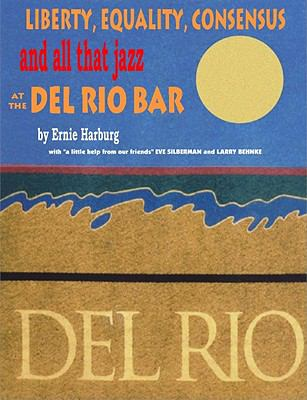 Liberty Equality, Consensus and All That Jazz at the del Rio Bar 9781932399233