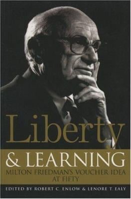 Liberty & Learning: Milton Friedman's Voucher Idea at Fifty 9781930865860