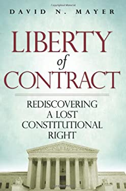 Liberty of Contract: Rediscovering a Lost Constitutional Right 9781935308393