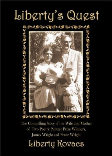 Liberty's Quest: The Compelling Story of the Wife and Mother of Two Poetry Prize Winners, James Wright and Franz Wright 9781931741965