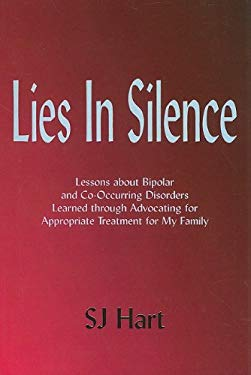 Lies in Silence: Lessons about Bipolar and Co-Occurring Disorders Learned Through Advocating for Appropriate Treatment for My Family 9781930461086