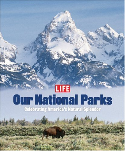 Life: Our National Parks: Celebrating America's Natural Splendor 9781931933315