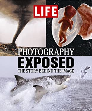Life: Photography Exposed: The Story Behind the Image 9781932994032