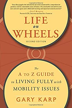 Life on Wheels: The A to Z Guide to Living Fully with Mobility Issues 9781932603330
