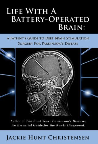 Life with a Battery-Operated Brain: A Patient's Guide to Deep Brain Stimulation Surgery for Parkinson's Disease 9781934938263
