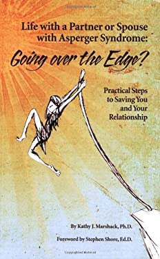Life with a Partner or Spouse with Asperger Syndrome: Going Over the Edge?: Practical Steps to Saving You and Your Relationship 9781934575475