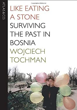 Like Eating a Stone: Surviving the Past in Bosnia 9781934633144