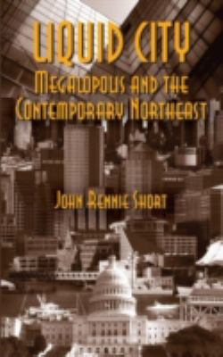 Liquid City: Megalopolis and the Contemporary Northeast 9781933115504