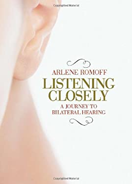 Listening Closely: A Journey to Bilateral Hearing 9781936140213