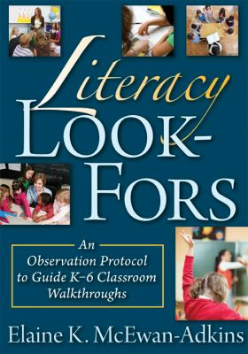 Literacy Look-Fors: An Observation Protocol to Guide K-6 Classroom Walkthroughs 9781935542186
