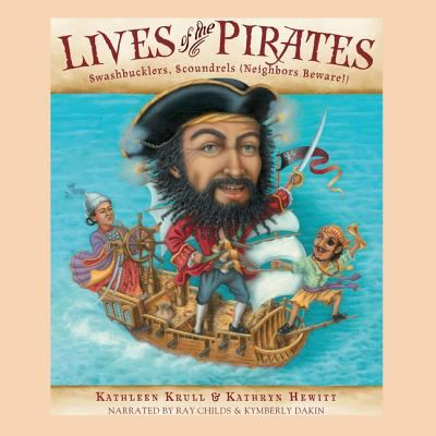 Lives of the Pirates: Swashbucklers, Scoundrels (Neighbors Beware!) 9781935430438