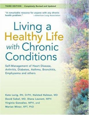 Living a Healthy Life with Chronic Conditions: Self-Management of Heart Disease, Arthritis, Diabetes, Asthma, Bronchitis, Emphysema and Others 9781933503011