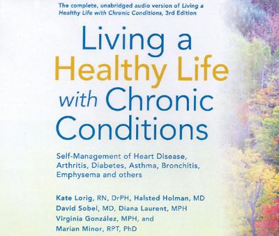 Living a Healthy Life with Chronic Conditions: Self-Management of Heart Disease, Arthritis, Diabetes, Asthma, Bronchitis, Emphysema and Others 9781933503165