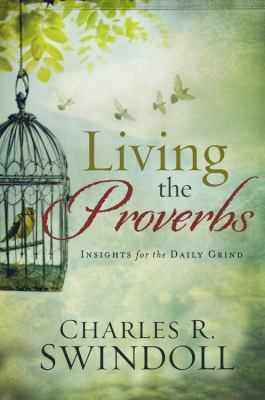 Living the Proverbs: Insight for the Daily Grind 9781936034710