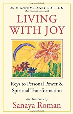 Living with Joy: Keys to Personal Power & Spiritual Transformation 9781932073515