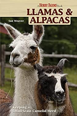 Llamas & Alpacas: Small-Scale Camelid Herding for Pleasure and Profit 9781933958576