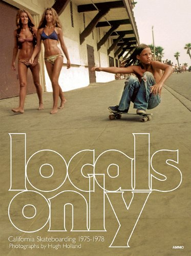 Locals Only: California Skateboarding 1975-1978 9781934429839