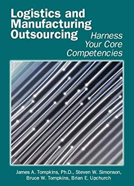 Logistics and Manufacturing Outsourcing: Harness Your Core Competencies 9781930426054