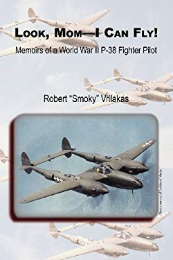 Look Mom - I Can Fly! Memoirs of a World War II P-38 Fighter Pilot 9781935354475
