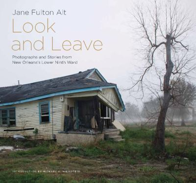 Look and Leave: Photographs and Stories from New Orleans's Lower Ninth Ward 9781930066908