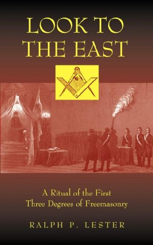 Look to the East: A Ritual of the First Three Degrees of Freemasonry 9781933993386