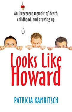 Looks Like Howard: An Irreverent Memoir of Death, Childhood, and Growing Up 9781933016481