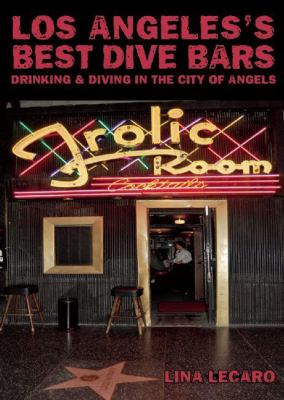 Los Angeles's Best Dive Bars: Drinking and Diving in the City of Angels 9781935439158