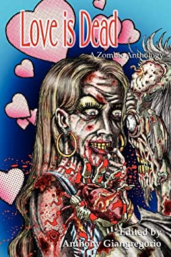 Love Is Dead: A Zombie Anthology 9781935458395