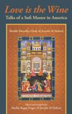 Love Is the Wine: Talks of a Sufi Master in America 9781935387046