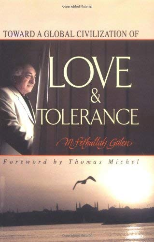 Love and Tolerance: Toward a Global Civilization of 9781932099683