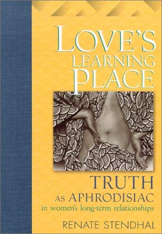 Love's Learning Place: Truth as Aphrodisiac in Women's Long-Term Relationships 9781931223041