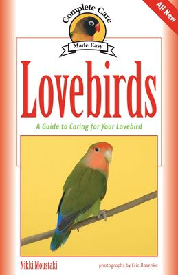 Lovebirds: A Guide to Caring for Your Lovebird 9781931993920