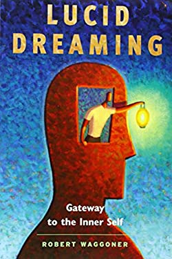 Lucid Dreaming: Gateway to the Inner Self 9781930491144