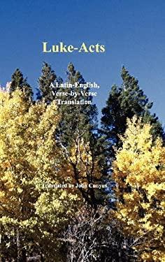 Luke-Acts: A Latin-English, Verse-By-Verse Translation 9781936497140