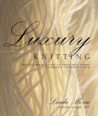 Luxury Knitting: The Ultimate Guide to Exquisite Yarns Cashmere*merino*silk 9781931543866