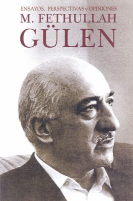 M. Fethullah Gulen: Ensayos, Perspectivas y Opiniones = Fethullah Gulen: Essays, Perspectives and Opinions
